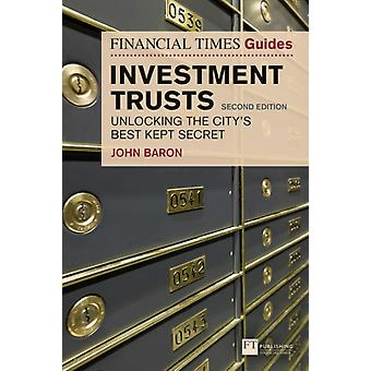 The Financial Times Guide to Investment Trusts by Baron & John