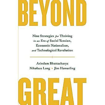 Beyond Great: Negen strategieën voor bloeiende in een tijdperk van sociale spanning, economisch nationalisme, en technologische revolutie