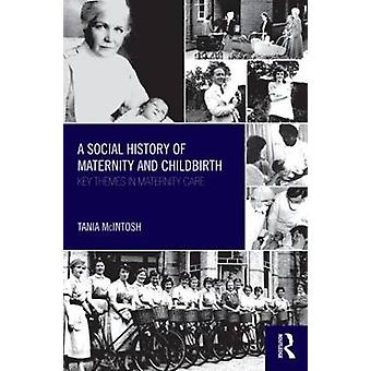 A Social History of Maternity and Childbirth - Key Themes in Maternity