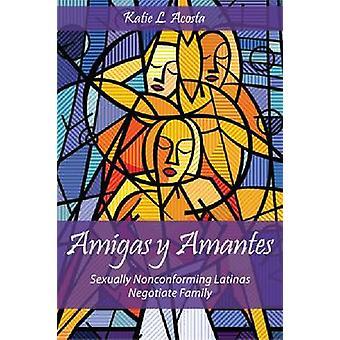 Amigas y Amantes - Sexually Nonconforming Latinas Negotiate Family by