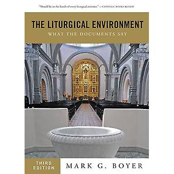 The Liturgical Environment - What the Documents Say by Mark G. Boyer -