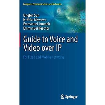 Guide to Voice and Video over IP - For Fixed and Mobile Networks by Li
