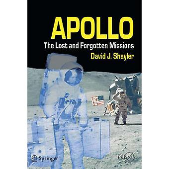 Apollo - The Lost and Forgotten Missions by David J. Shayler - 9781852