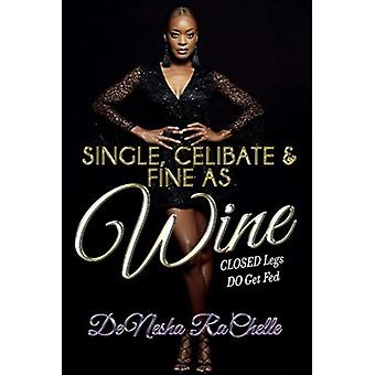 Single Celibate and Fine as Wine by DeNesha RaChelle