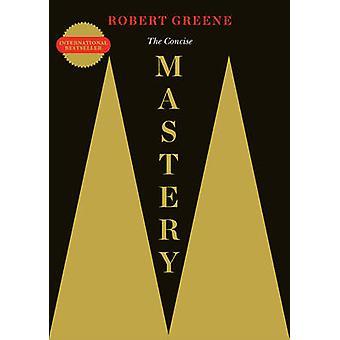 The Concise Mastery The Modern Machiavellian Robert Greene