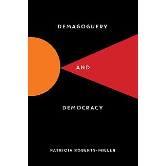 Demagoguery and Democracy by Patricia RobertsMiller