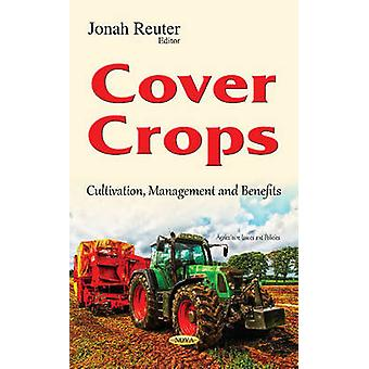 Cover Crops  Cultivation Management amp Benefits by Edited by Jonah Reuter