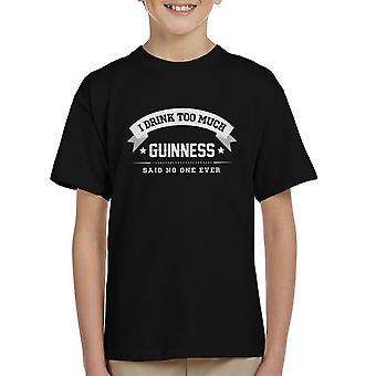 I Drink Too Much Guinness Said No One Ever Kid's T-Shirt