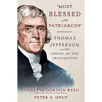 Most Blessed of the Patriarchs - Thomas Jefferson and the Empire of th