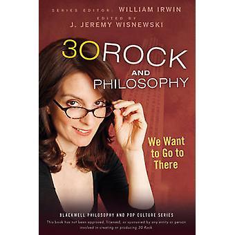 30 Rock und Philosophie - wir wollen gehen, um dort von William Irwin - 978