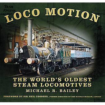Loco Motion - locomotive a vapore più antiche del mondo di Michael Bailey-