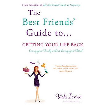 The Best Friends' Guide to Getting Your Life Back - Reissued by Vicki