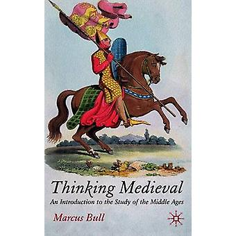 Thinking Medieval - An Introduction to the Study of the Middle Ages by