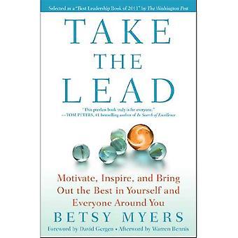 Het voortouw nemen: motiveren, inspireren en brengen het beste in jezelf en iedereen om je heen
