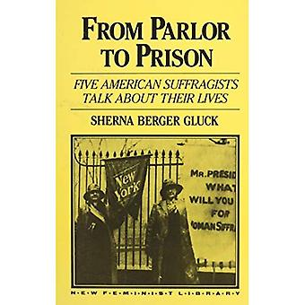 From Parlor to Prison: Five American Suffragists Talk about Their Lives (New feminist library)