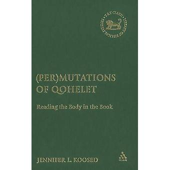 PerMutations of Qohelet Reading the Body in the Book by Koosed & Jennifer L.