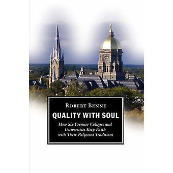 Quality with Soul How Six Premier Colleges and Universities Keep Faith with Their Religious Traditions by Benne & Robert