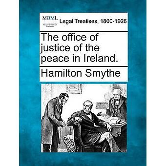 The office of justice of the peace in Ireland. by Smythe & Hamilton