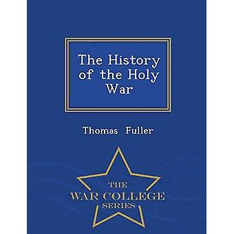 The History of the Holy War  War College Series by Fuller & Thomas
