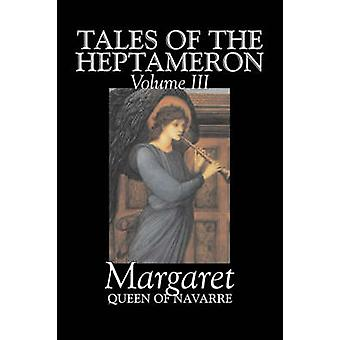 Tales of the Heptameron Bd. III v von Margaret Königin von Navarra Fiction Klassiker literarische Action-Adventure von Margaret Königin von Navarra