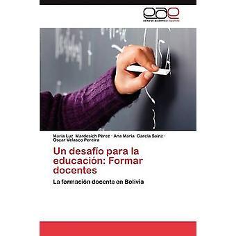 Nations Unies Desafio Para La Educacion Formar Docentes par Luz a. Mardesich P. Rez & Mar