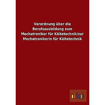Verordnung ber die Berufsausbildung zum Mechatroniker fr fr Kltetechnikzur Mechatronikerin Kltetechnik por ohne Autor