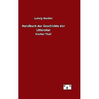 Handbuch der Geschichte der Litteratur by Wachler & Ludwig