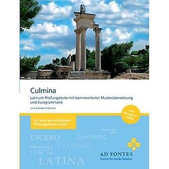 CulminaLatinumPrfungstexte mit kommentierter Musterbersetzung und Kurzgrammatik de Senecio et Lucius Annaeus