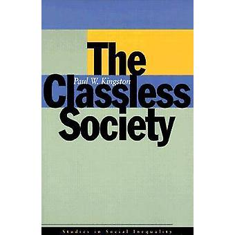 The Classless Society by Paul W. Kingston - 9780804738064 Book