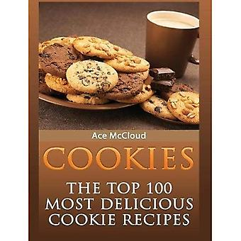 Cookies: The Top 100 Most Delicious Cookie Recipes (Mouthwatering Cookie Recipes and Cookie Baking)