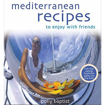 Mediterranean Recipes to Enjoy with Friends by Polly Baptist - 978057