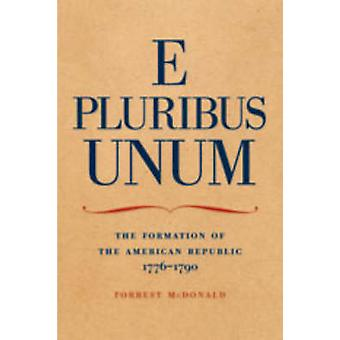 E Pluribus Unum - Formation of the American Republic - 1776-90 by Forr