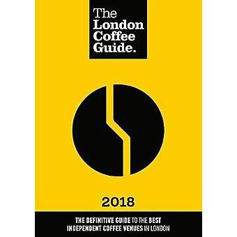 The London Coffee Guide - 2018 by Jeffrey Young - 9780956775979 Book