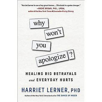 Why Won't You Apologize? - Healing Big Betrayals and Everyday Hurts by