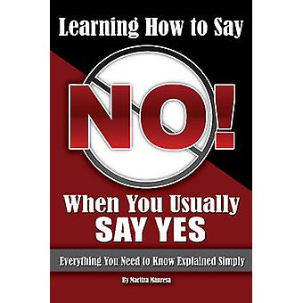 Learning How to Say No When You Usually Say Yes - Everything You Need