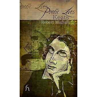 Poetic Lives - Keats by Robert Mighall - 9781843913023 Book
