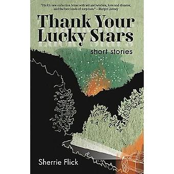 Thank Your Lucky Stars by Sherrie Flick - 9781938769351 Book