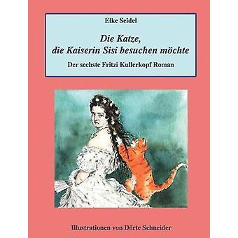 Die Katze - Die Kaiserin Sisi Besuchen Mochte by Elke Seidel - 978374