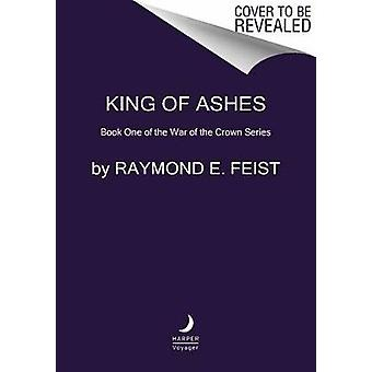 King of Ashes - Book One of the Firemane Saga by Raymond E Feist - 978