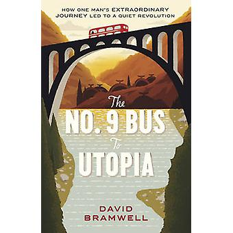 The No.9 Bus to Utopia - How One Man's Extraordinary Journey Led to a