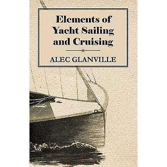 Elements of Yacht Sailing and Cruising by Glanville & Alec