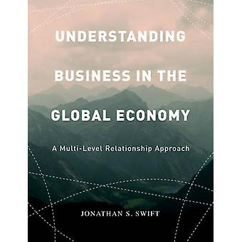 Understanding Business in the Global Economy by Jonathan Swift