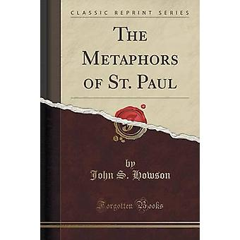 Metaphors of St. Paul Classic Reprint by John S Howson