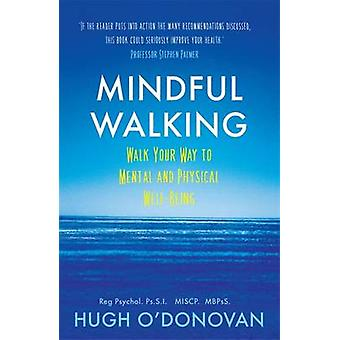 Mindful Walking  Walk Your Way to Mental and Physical WellBeing by Hugh O Donovan