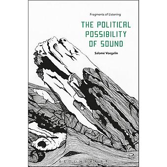 The Political Possibility of Sound by Voegelin & Salome Professor & London College of Communication & UK