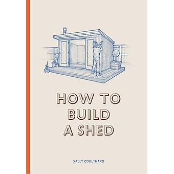 How to Build a Shed by Sally Coulthard