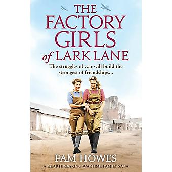 The Factory Girls of Lark Lane A heartbreaking wartime family saga by Howes & Pam