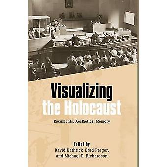 Visualizing the Holocaust Documents Aesthetics Memory by Bathrick & David