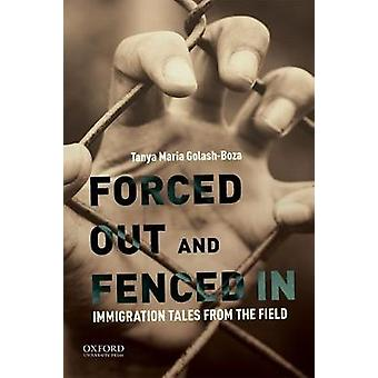 Forced Out and Fenced in - Immigration Tales from the Field by Profess