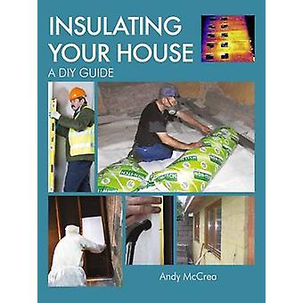 Insulating Your House A DIY Guide by Andy McCrea